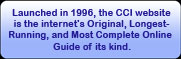 Launched in 1996, the CCI website is the internet's Original, Longest- Running, and Most Complete Online Guide of its kind.